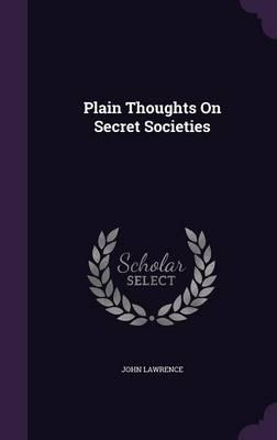 Plain Thoughts on Secret Societies (Hardback)