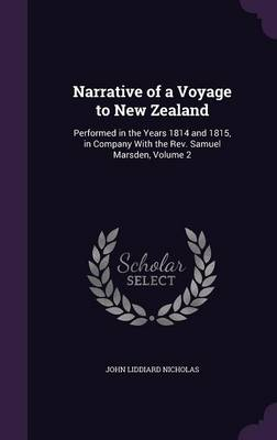 Narrative of a Voyage to New Zealand: Performed in the Years 1814 and 1815, in Company with the REV. Samuel Marsden, Volume 2 (Hardback)