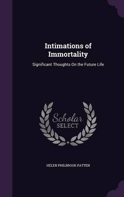 Intimations of Immortality: Significant Thoughts on the Future Life (Hardback)