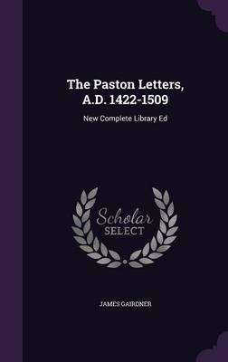 The Paston Letters, A.D. 1422-1509: New Complete Library Ed (Hardback)