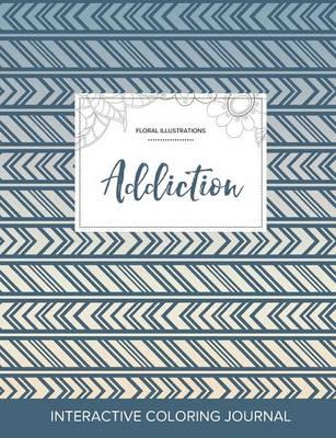 Adult Coloring Journal: Addiction (Floral Illustrations, Tribal) (Paperback)