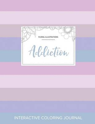 Adult Coloring Journal: Addiction (Floral Illustrations, Pastel Stripes) (Paperback)