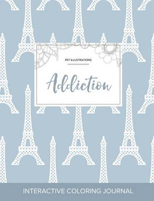 Adult Coloring Journal: Addiction (Pet Illustrations, Eiffel Tower) (Paperback)