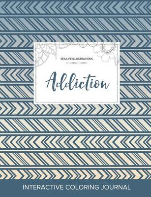 Adult Coloring Journal: Addiction (Sea Life Illustrations, Tribal) (Paperback)
