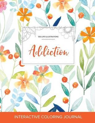 Adult Coloring Journal: Addiction (Sea Life Illustrations, Springtime Floral) (Paperback)
