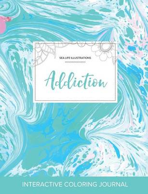 Adult Coloring Journal: Addiction (Sea Life Illustrations, Turquoise Marble) (Paperback)