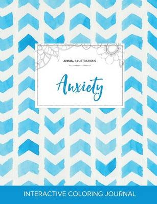 Adult Coloring Journal: Anxiety (Animal Illustrations, Watercolor Herringbone) (Paperback)