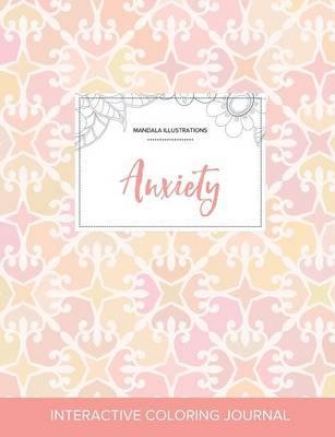 Adult Coloring Journal: Anxiety (Mandala Illustrations, Pastel Elegance) (Paperback)