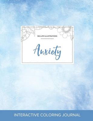 Adult Coloring Journal: Anxiety (Sea Life Illustrations, Clear Skies) (Paperback)