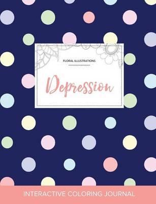 Adult Coloring Journal: Depression (Floral Illustrations, Polka Dots) (Paperback)