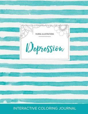 Adult Coloring Journal: Depression (Floral Illustrations, Turquoise Stripes) (Paperback)