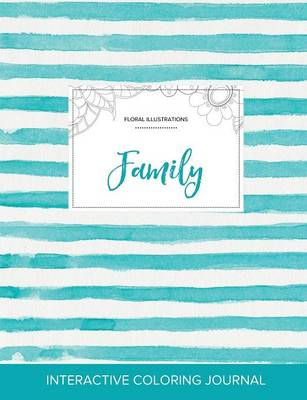 Adult Coloring Journal: Family (Floral Illustrations, Turquoise Stripes) (Paperback)
