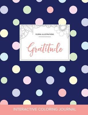 Adult Coloring Journal: Gratitude (Floral Illustrations, Polka Dots) (Paperback)