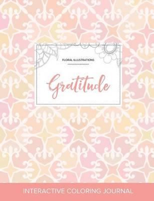Adult Coloring Journal: Gratitude (Floral Illustrations, Pastel Elegance) (Paperback)