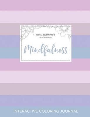 Adult Coloring Journal: Mindfulness (Floral Illustrations, Pastel Stripes) (Paperback)