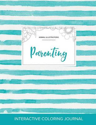 Adult Coloring Journal: Parenting (Animal Illustrations, Turquoise Stripes) (Paperback)