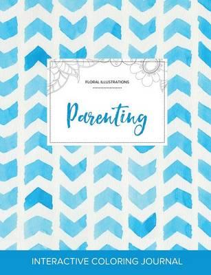 Adult Coloring Journal: Parenting (Floral Illustrations, Watercolor Herringbone) (Paperback)