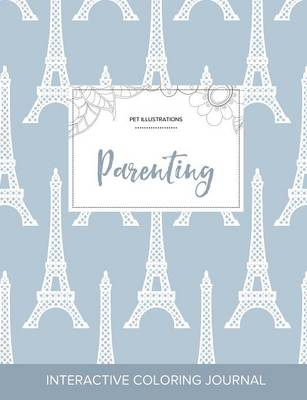 Adult Coloring Journal: Parenting (Pet Illustrations, Eiffel Tower) (Paperback)