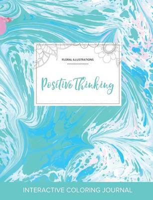 Adult Coloring Journal: Positive Thinking (Floral Illustrations, Turquoise Marble) (Paperback)