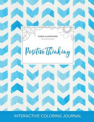 Adult Coloring Journal: Positive Thinking (Floral Illustrations, Watercolor Herringbone) (Paperback)