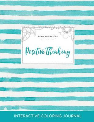 Adult Coloring Journal: Positive Thinking (Floral Illustrations, Turquoise Stripes) (Paperback)
