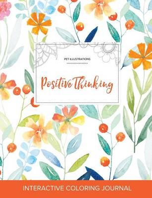 Adult Coloring Journal: Positive Thinking (Pet Illustrations, Springtime Floral) (Paperback)