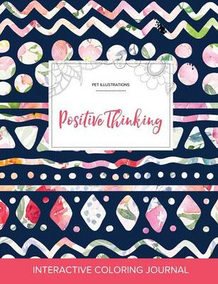 Adult Coloring Journal: Positive Thinking (Pet Illustrations, Tribal Floral) (Paperback)