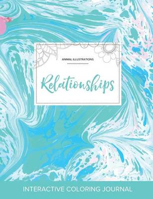Adult Coloring Journal: Relationships (Animal Illustrations, Turquoise Marble) (Paperback)