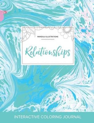 Adult Coloring Journal: Relationships (Mandala Illustrations, Turquoise Marble) (Paperback)