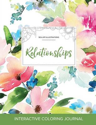 Adult Coloring Journal: Relationships (Sea Life Illustrations, Pastel Floral) (Paperback)