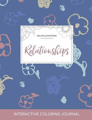 Adult Coloring Journal: Relationships (Sea Life Illustrations, Simple Flowers) (Paperback)