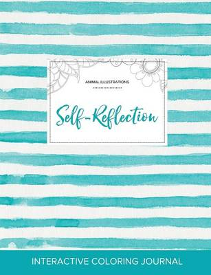 Adult Coloring Journal: Self-Reflection (Animal Illustrations, Turquoise Stripes) (Paperback)