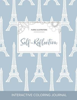 Adult Coloring Journal: Self-Reflection (Floral Illustrations, Eiffel Tower) (Paperback)