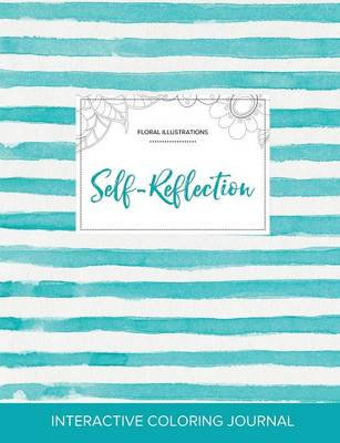 Adult Coloring Journal: Self-Reflection (Floral Illustrations, Turquoise Stripes) (Paperback)