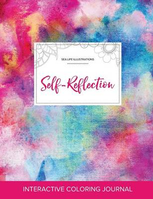 Adult Coloring Journal: Self-Reflection (Sea Life Illustrations, Rainbow Canvas) (Paperback)