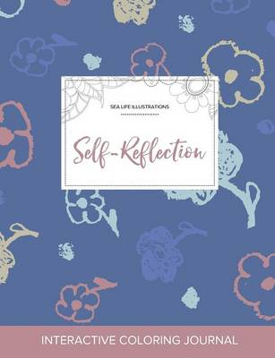 Adult Coloring Journal: Self-Reflection (Sea Life Illustrations, Simple Flowers) (Paperback)