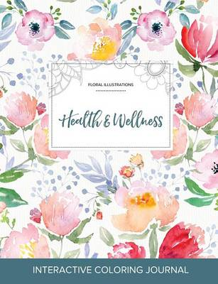 Adult Coloring Journal: Health & Wellness (Floral Illustrations, Le Fleur) (Paperback)
