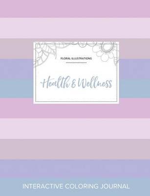 Adult Coloring Journal: Health & Wellness (Floral Illustrations, Pastel Stripes) (Paperback)