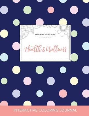 Adult Coloring Journal: Health & Wellness (Mandala Illustrations, Polka Dots) (Paperback)