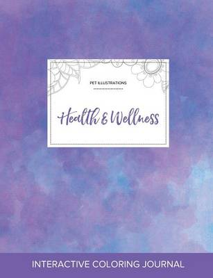 Adult Coloring Journal: Health & Wellness (Pet Illustrations, Purple Mist) (Paperback)