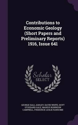 Contributions to Economic Geology (Short Papers and Preliminary Reports) 1916, Issue 641 (Hardback)