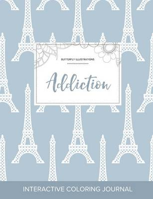 Adult Coloring Journal: Addiction (Butterfly Illustrations, Eiffel Tower) (Paperback)