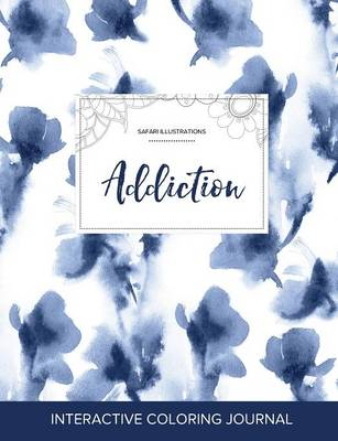 Adult Coloring Journal: Addiction (Safari Illustrations, Blue Orchid) (Paperback)