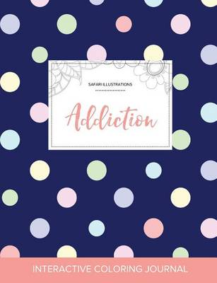 Adult Coloring Journal: Addiction (Safari Illustrations, Polka Dots) (Paperback)