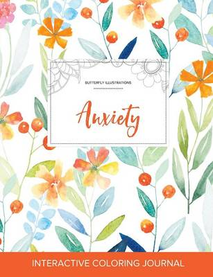 Adult Coloring Journal: Anxiety (Butterfly Illustrations, Springtime Floral) (Paperback)