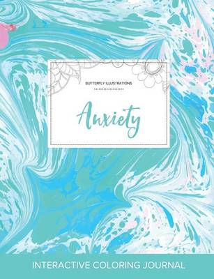 Adult Coloring Journal: Anxiety (Butterfly Illustrations, Turquoise Marble) (Paperback)