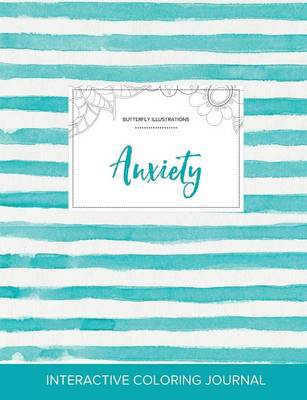 Adult Coloring Journal: Anxiety (Butterfly Illustrations, Turquoise Stripes) (Paperback)