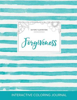 Adult Coloring Journal: Forgiveness (Butterfly Illustrations, Turquoise Stripes) (Paperback)