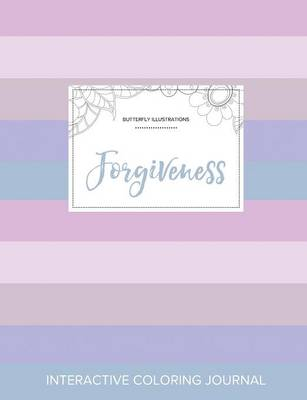 Adult Coloring Journal: Forgiveness (Butterfly Illustrations, Pastel Stripes) (Paperback)