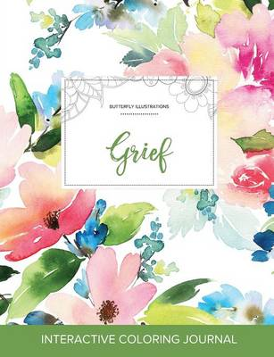 Adult Coloring Journal: Grief (Butterfly Illustrations, Pastel Floral) (Paperback)